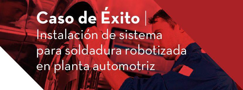 Caso de éxito BFMX: Soldadura robotizada en planta automotriz