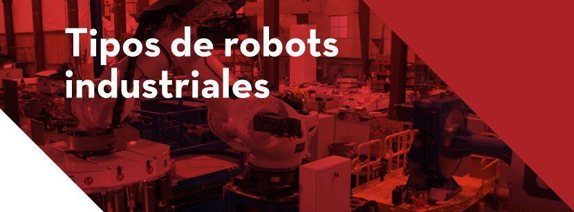 Los 5 tipos de robots industriales más utilizados por las empresas