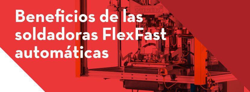 Beneficios de instalar una soldadora automática FlexFast en manufactura