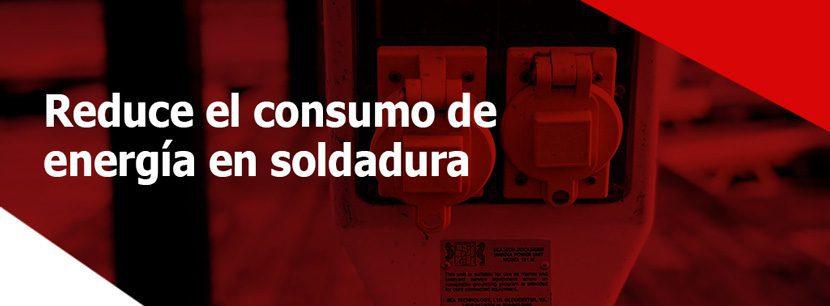 reducir el consumo de energía en la Soldadura