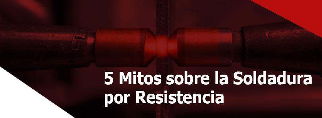 mitos sobre la Soldadura por resistencia