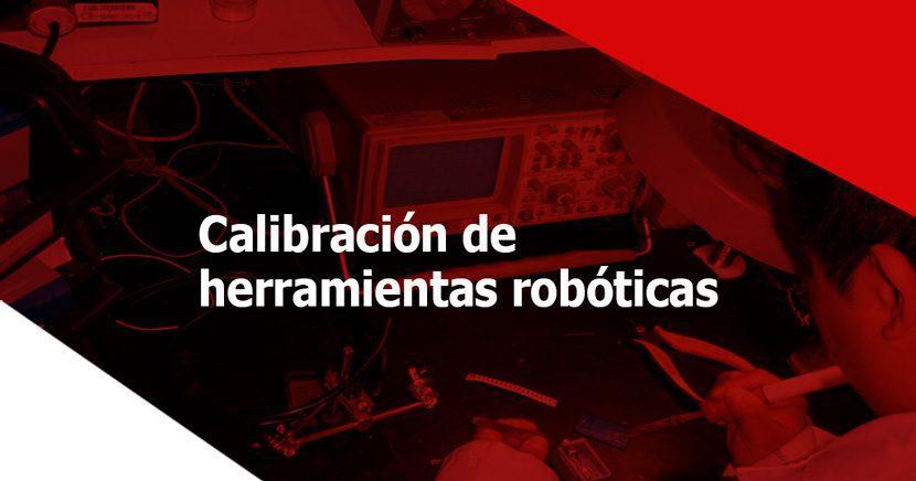 Importancia de la calibración de herramientas en brazos robóticos