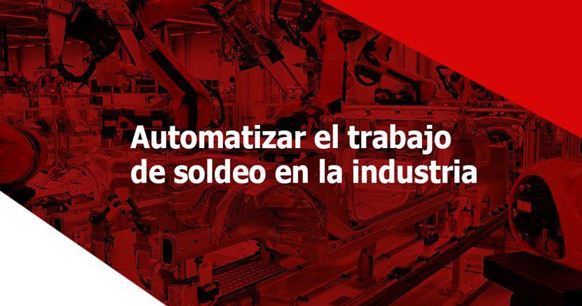 3 mejores formas de automatizar el trabajo de soldeo en la industria