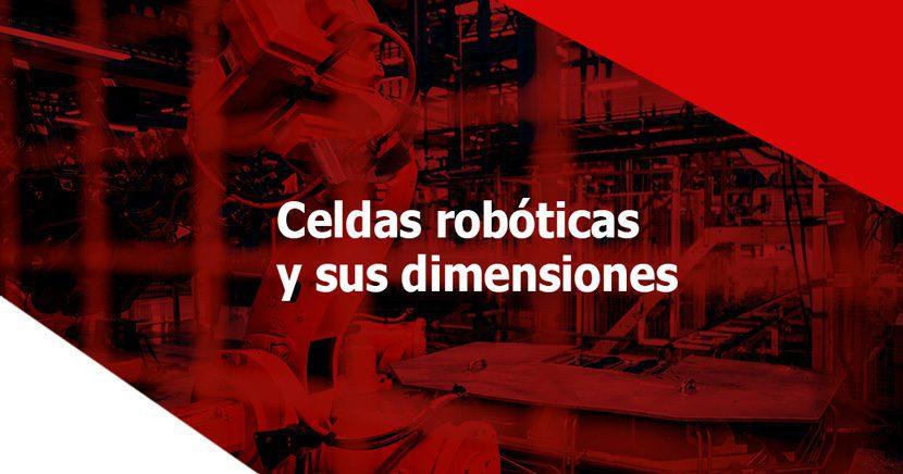 4 factores que definen una celda robótica y sus dimensiones